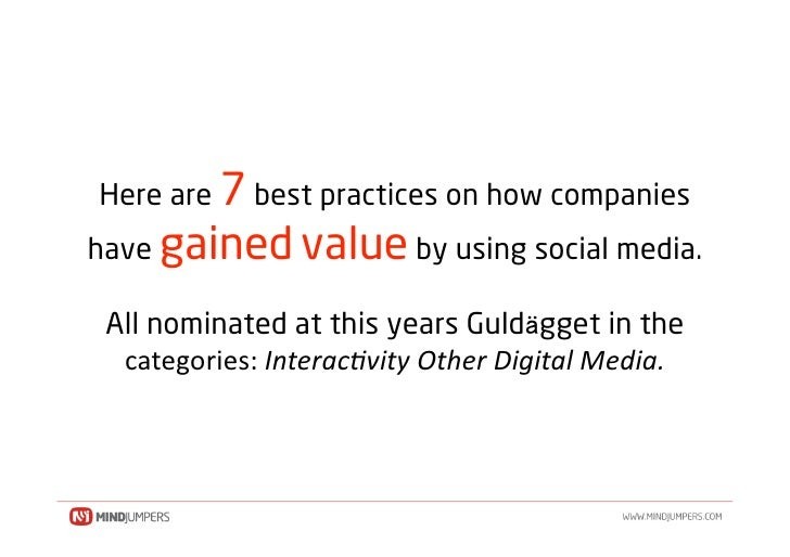Here are 7 best practices on how companies have gained value by using social media.   All nominated at this years Guld gge...