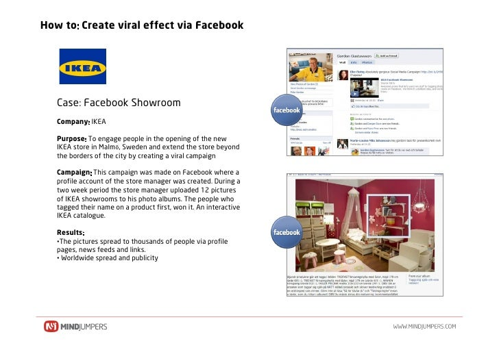 How to Create viral effect via Facebook        Case Facebook Showroom    Company IKEA     Purpose To engage people in the ...