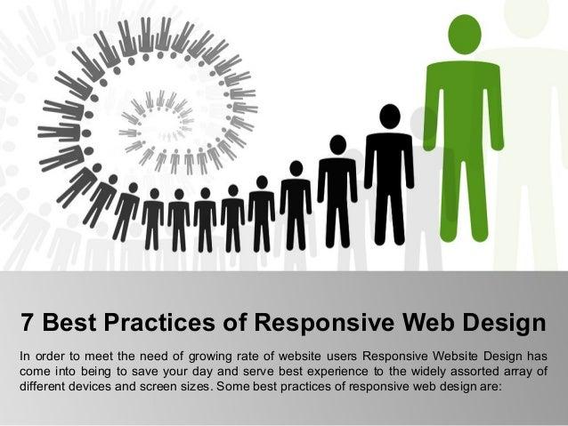 7 Best Practices of Responsive Web Design In order to meet the need of growing rate of website users Responsive Website De...