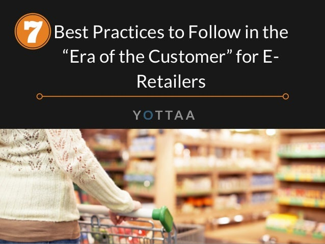 "Best Practices to Follow in the ""Era of the Customer"" for E- Retailers"