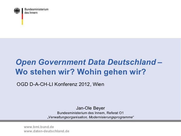 Open Government Data Deutschland –Wo stehen wir? Wohin gehen wir?OGD D-A-CH-LI Konferenz 2012, Wien                       ...