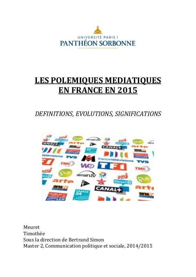 LES POLEMIQUES MEDIATIQUES EN FRANCE EN 2015 DEFINITIONS, EVOLUTIONS, SIGNIFICATIONS Meuret Timothée Sous la direction de ...