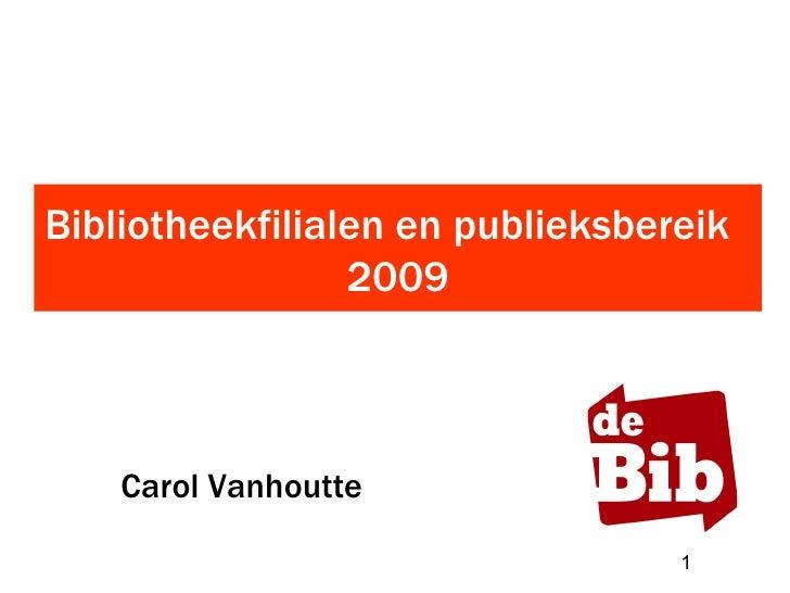 Bibliotheekfilialen en publieksbereik  2009 Carol Vanhoutte