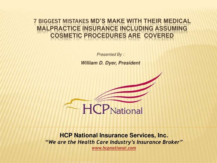 7 Biggest mistakes MD's make Withtheir Medical Malpractice Insurance including assuming cosmetic procedures are  Covered<b...
