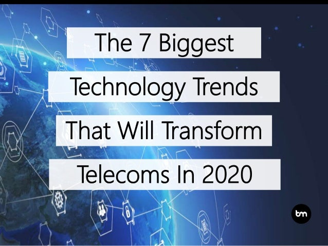 The 7 Biggest That Will Transform Telecoms In 2020 Technology Trends