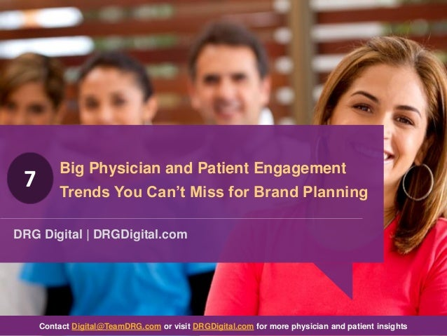 Big Physician and Patient Engagement Trends You Can't Miss for Brand Planning DRG Digital | DRGDigital.com Contact Digital...