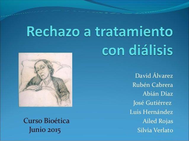 David Álvarez Rubén Cabrera Abián Díaz José Gutiérrez Luis Hernández Ailed Rojas Silvia Verlato Curso Bioética Junio 2015