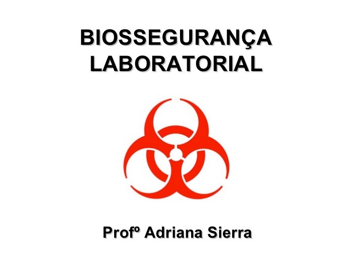 BIOSSEGURANÇA LABORATORIAL Profº Adriana Sierra
