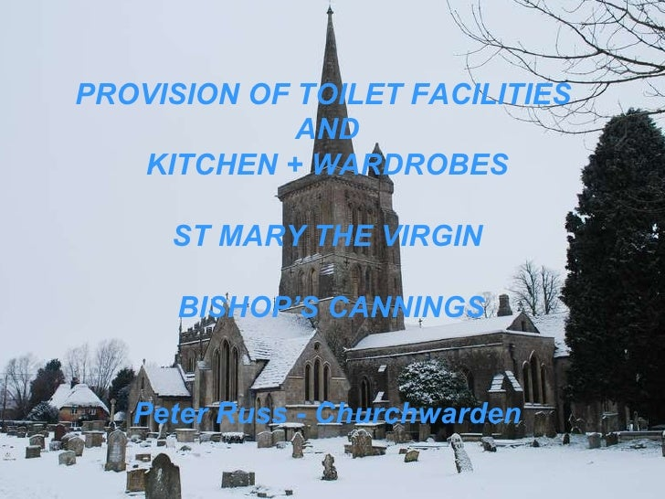 PROVISION OF TOILET FACILITIES  AND KITCHEN + WARDROBES ST MARY THE VIRGIN BISHOP'S CANNINGS Peter Russ - Churchwarden