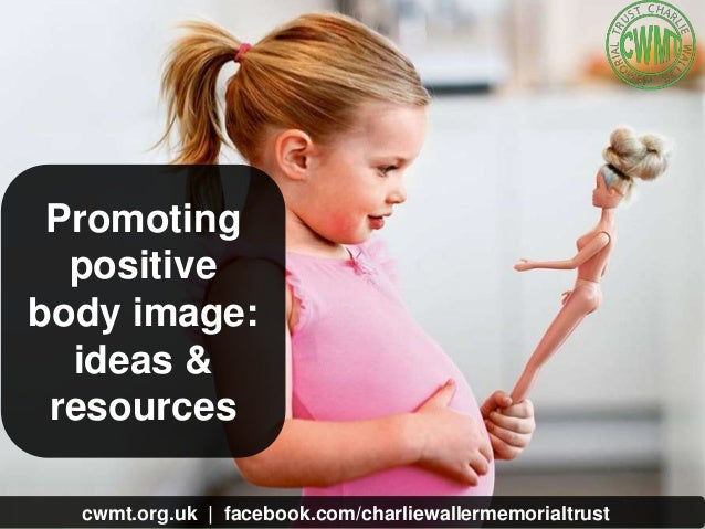 cwmt.org.uk | @charliewtrust InOurHands.com | @pookyh Promoting positive body image: ideas & resources cwmt.org.uk | faceb...