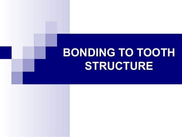 BONDING TO TOOTH STRUCTURE