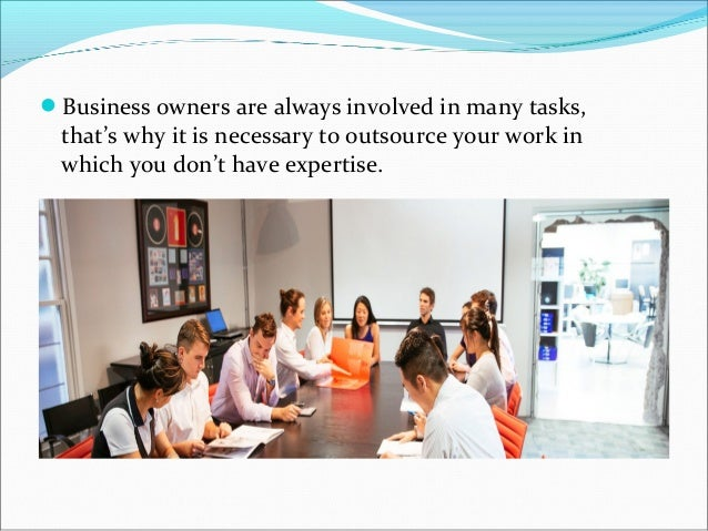 Business owners are always involved in many tasks, that's why it is necessary to outsource your work in which you don't h...