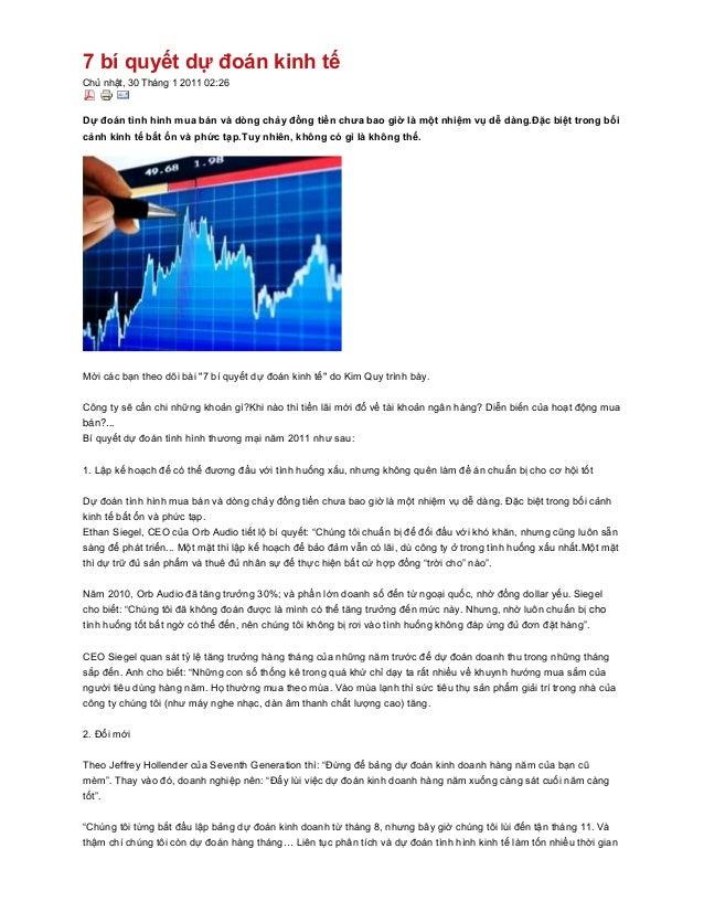 7 bí quyết dự đoán kinh tếChủ nhật, 30 Tháng 1 2011 02:26Dự đoán tình hình mua bán và dòng chảy đồng tiền chưa bao giờ là ...