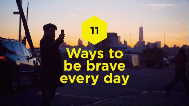 11  Ways to be brave every day