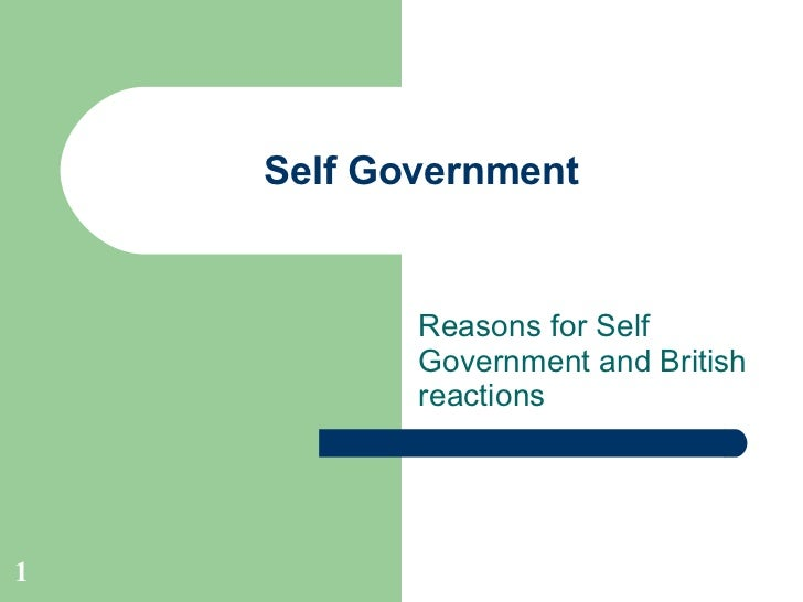 Self Government Reasons for Self Government and British reactions