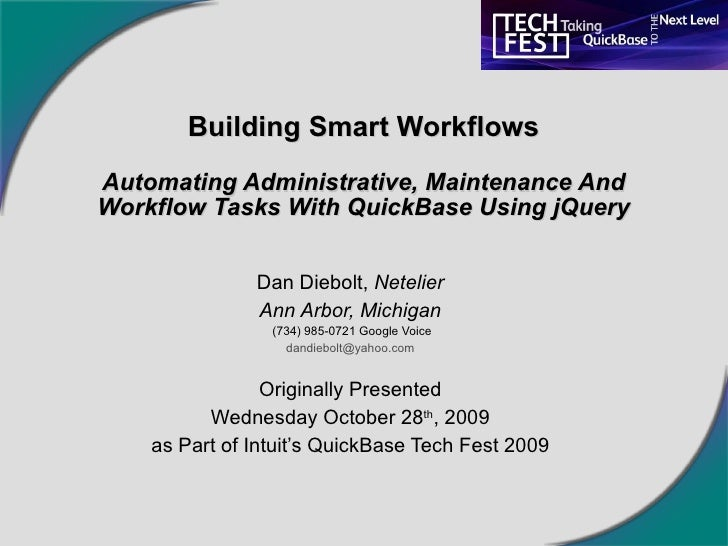 Building Smart Workflows Automating Administrative, Maintenance And Workflow Tasks With QuickBase Using jQuery Dan Diebolt...