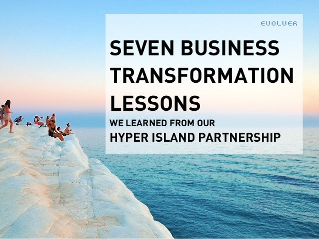EVOLVER SEVEN BUSINESS TRANSFORMATION LESSONS  WE LEARNED FROM OUR  HYPER ISLAND PARTNERSHIP