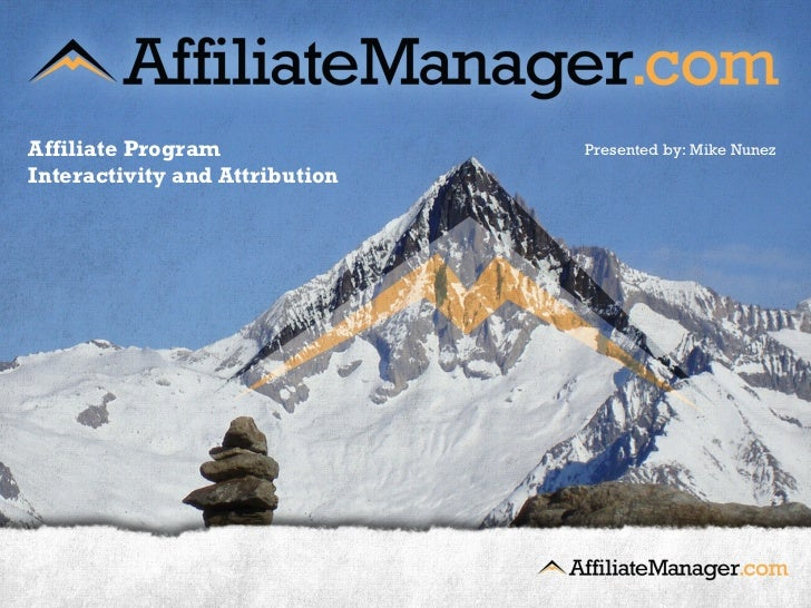 Affiliate Program               Presented by: Mike NunezInteractivity and Attribution