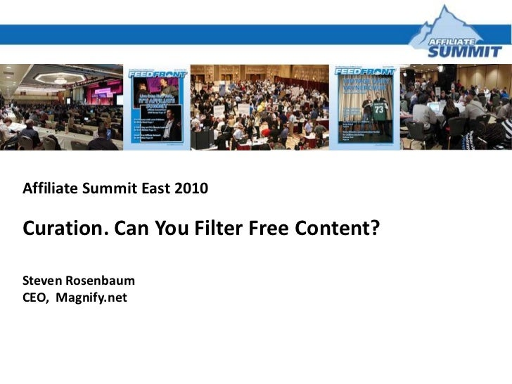 Affiliate Summit East 2010<br />Curation. Can You Filter Free Content?<br />Steven Rosenbaum<br />CEO,  Magnify.net<br />