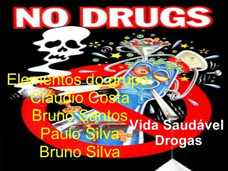 Vida Saudável  Drogas Elementos do grupo: Cláudio Costa Bruno Santos Paulo Silva Bruno Silva