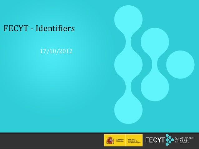 FECYT -‐ Identi.iers                17/10/2012    1