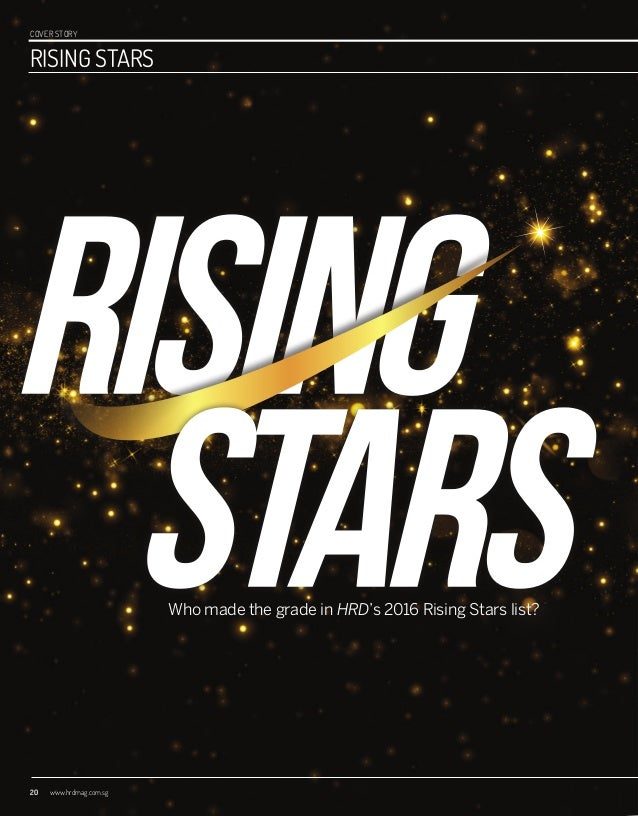 COVER STORY 20 www.hrdmag.com.sg RISING STARS Who made the grade in HRD's 2016 Rising Stars list? 20-29_RisingStars_SUBBED...