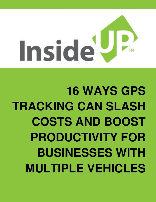 16 WAYS GPS TRACKING CAN SLASH COSTS AND BOOST PRODUCTIVITY FOR BUSINESSES WITH MULTIPLE VEHICLES