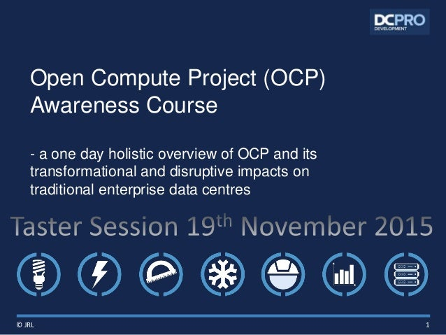 Open Compute Project (OCP) Awareness Course - a one day holistic overview of OCP and its transformational and disruptive i...