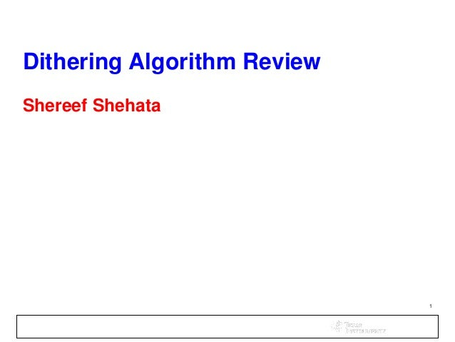 1 Dithering Algorithm Review Shereef Shehata