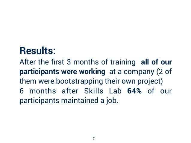 Results: After the first 3 months of training all of our participants were working at a company (2 of them were bootstrappi...