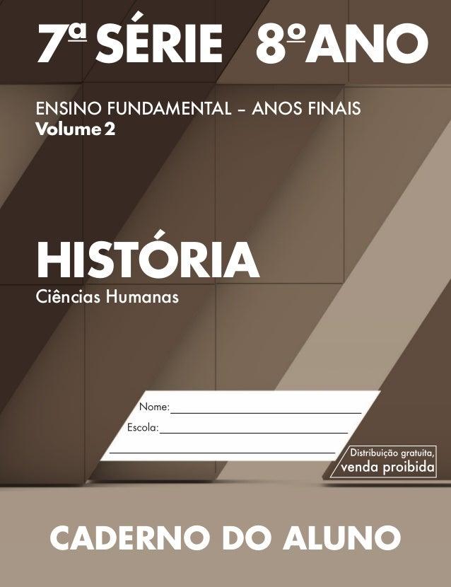 7a SÉRIE8o ANO ENSINO FUNDAMENTAL – ANOS FINAIS Volume2 HISTÓRIA Ciências Humanas CADERNO DO ALUNO Validade:2014–2017