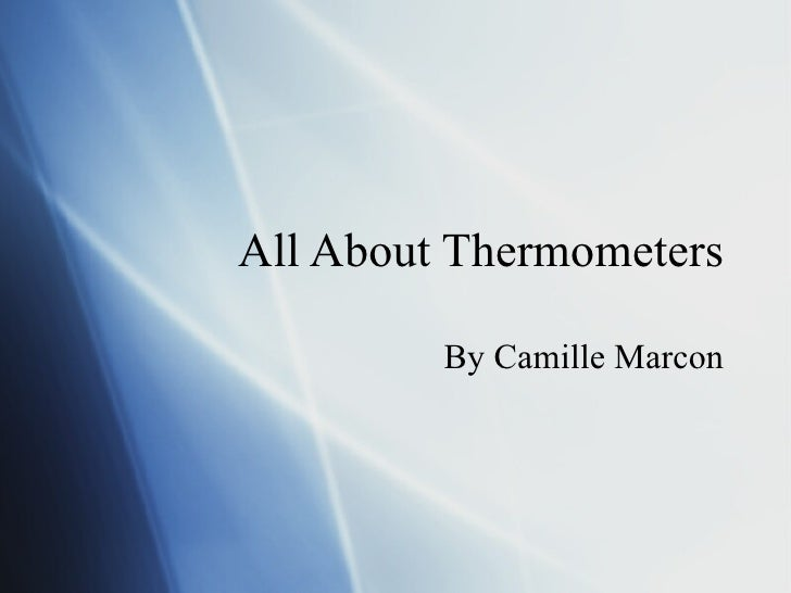 All About Thermometers By Camille Marcon
