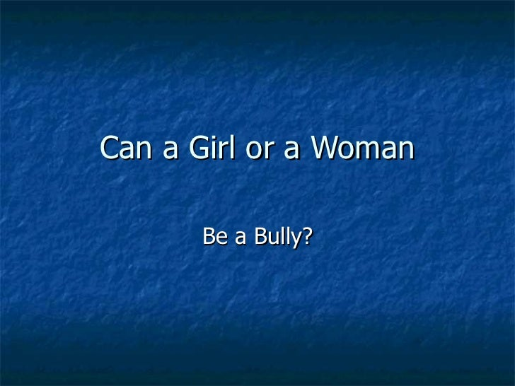 Can a Girl or a Woman Be a Bully?