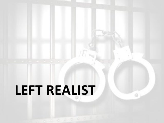 the left realist perspective on crime Book review: realist criminology by roger matthews blogslseacuk/lsereviewofbooks/2014/11/07/book-review-realist-criminology-by-roger  pioneered left realist.