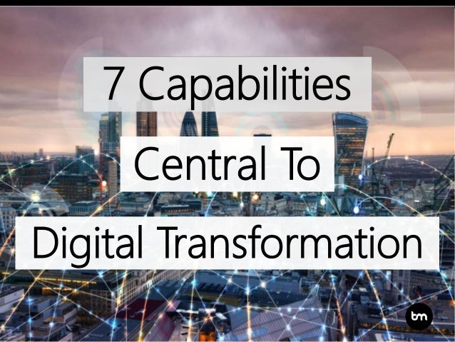 7 Capabilities Central To Digital Transformation