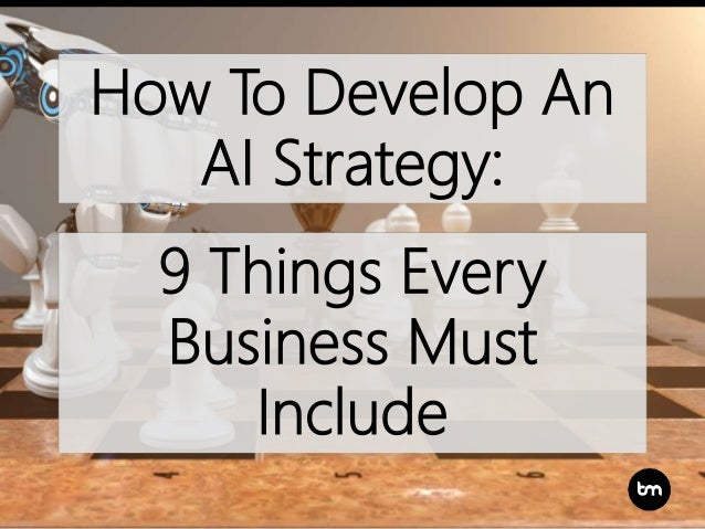 How To Develop An AI Strategy: 9 Things Every Business Must Include