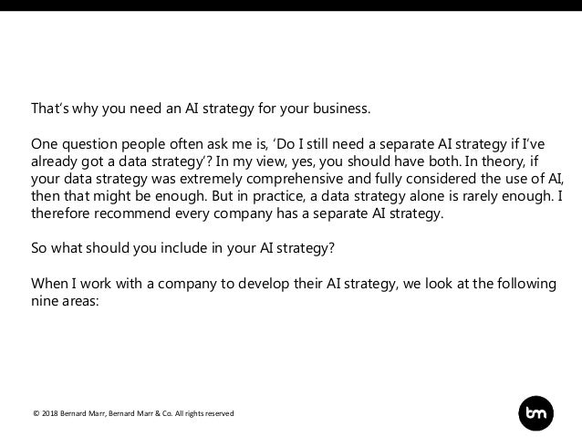 © 2018 Bernard Marr, Bernard Marr & Co. All rights reserved That's why you need an AI strategy for your business. One ques...