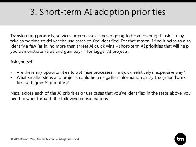 © 2018 Bernard Marr, Bernard Marr & Co. All rights reserved 3. Short-term AI adoption priorities Transforming products, se...
