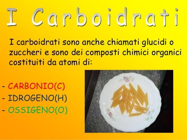 I carboidrati sono anche chiamati glucidi o zuccheri e sono dei composti chimici organici costituiti da atomi di: - CARBON...