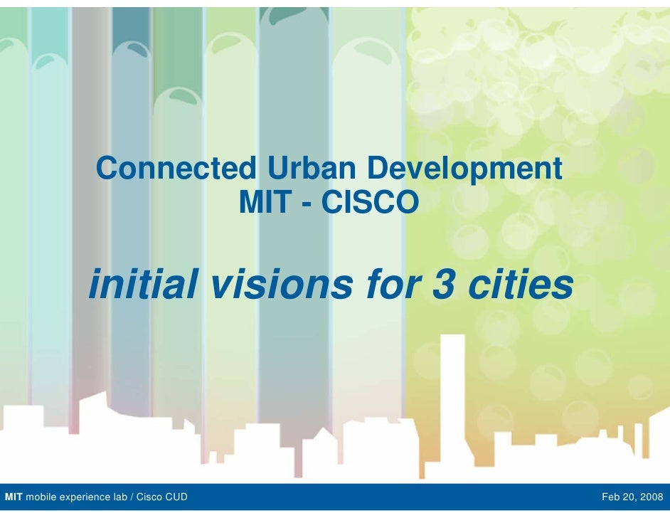 Connected Urban Development                           MIT - CISCO                  initial visions for 3 cities    MIT mob...