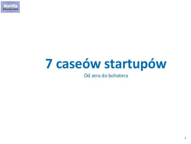 1 7 caseów startupów Od zera do bohatera
