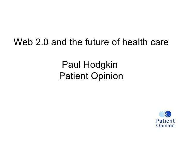 Web 2.0 and the future of health care Paul Hodgkin  Patient Opinion