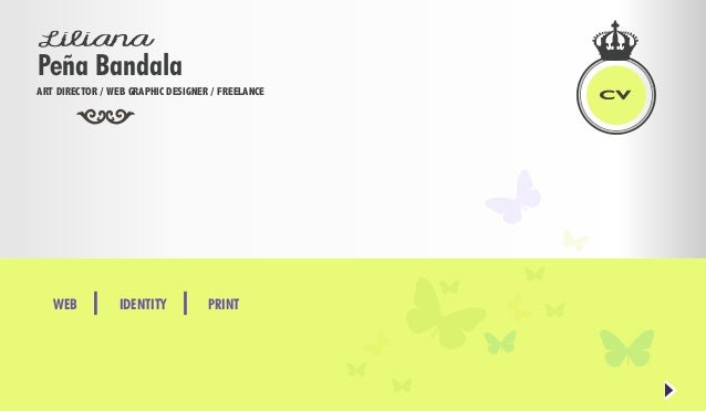 Liliana ART DIRECTOR / WEB GRAPHIC DESIGNER / FREELANCE WEB IDENTITY PRINT Peña Bandala CV