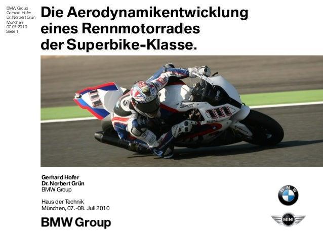 BMW Group Gerhard Hofer Dr. Norbert Grün München 07.07.2010 Seite 1 Aerodynamik-Entwicklung eines Superbikes. Outline Aero...