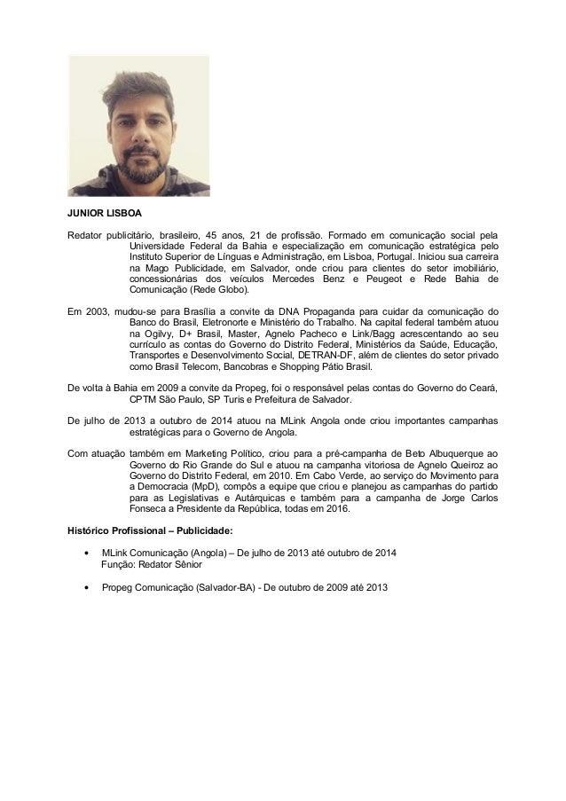 JUNIOR LISBOA Redator publicitário, brasileiro, 45 anos, 21 de profissão. Formado em comunicação social pela Universidade ...