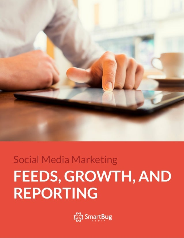 Social Media Marketing FEEDS, GROWTH, AND REPORTING