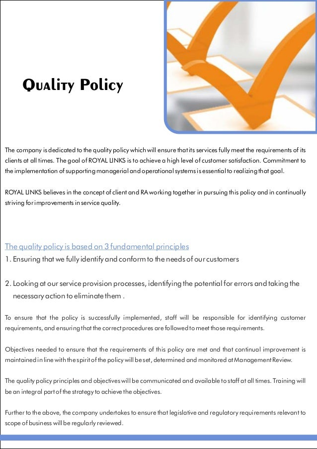 Quality Policy The company is dedicated to the quality policy which will ensure that its services fully meet the requireme...