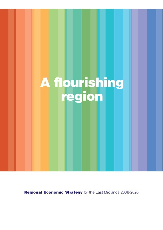 A flourishing region Regional Economic Strategy for the East Midlands 2006-2020