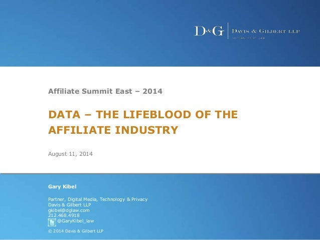 Hot Topics in Privacy and Date Security Law1 Affiliate Summit East – 2014 DATA – THE LIFEBLOOD OF THE AFFILIATE INDUSTRY A...