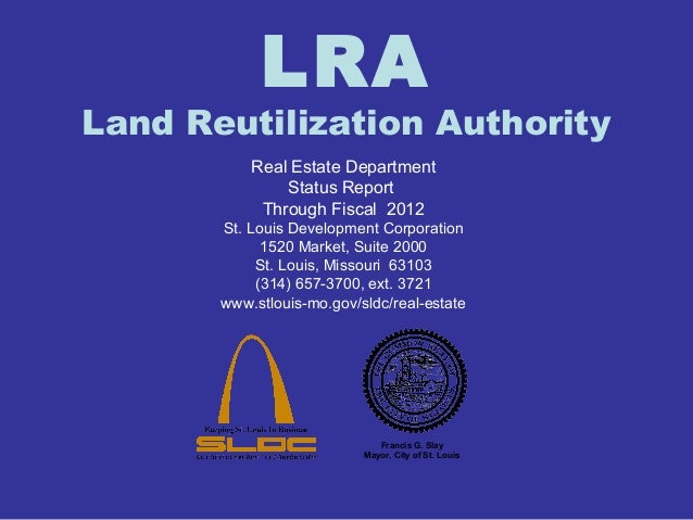 LRA  Land Reutilization Authority  Real Estate Department  Status Report  Through Fiscal 2012  St. Louis Development Corpo...
